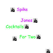 Cocktails For Two by Spike Jones