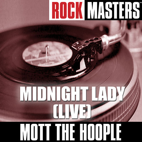 Rock Masters: Midnight Lady (Live) by Mott the Hoople