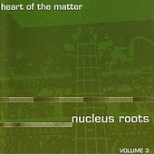 Heart Of The Matter by Nucleus Roots