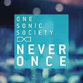 Never Once by One Sonic Society