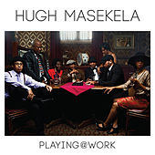 Playing @ Work by Hugh Masekela