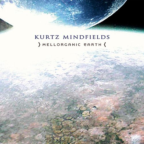 Mellorganic Earth by Kurtz Mindfields