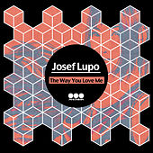 The Way You Love Me by Josef Lupo