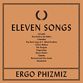 Eleven Songs by Ergo Phizmiz