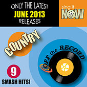 June 2013 Country Smash Hits by Off the Record