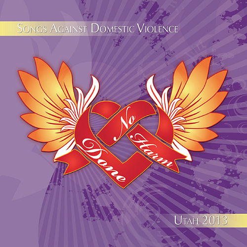 No Harm Done: Songs Against Domestic Violence (Utah 2013) by Various Artists