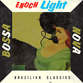 Bossa Nova Brazilian Classics by Enoch Light