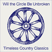 Will the Circle Be Unbroken: Timeless Country Classics with Johnny Cash, Patsy Cline, Hank Williams, And More von Various Artists