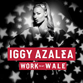 Work (feat. Wale) by Iggy Azalea