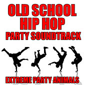 Old School Hip Hop Party Soundtrack by Extreme Party Animals