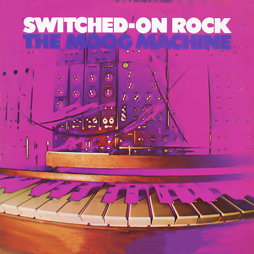 Switched-On Rock by The Moog Machine