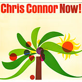 Now! by Chris Connor