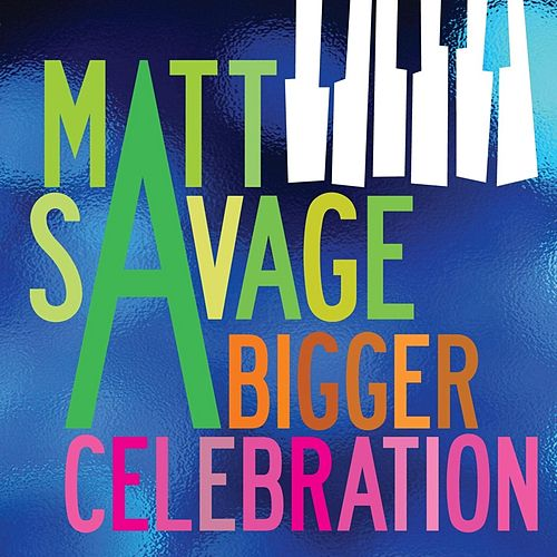 A Bigger Celebration by Matt Savage