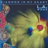 Diamond In My Heart by L.A. Work