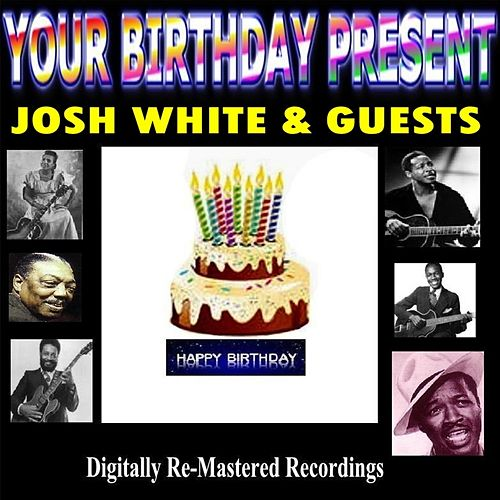 Your Birthday Present - Josh White & Guests by Various Artists