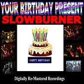 Your Birthday Present - Slowburner by Slowburner