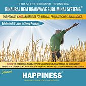 Happiness: Combination of Subliminal & Learning While Sleeping Program (Positive Affirmations, Isochronic Tones & Binaural Beats) by Binaural Beat Brainwave Subliminal Systems