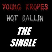 Not Ballin by Young Kropes