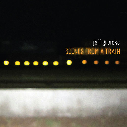 Scenes From a Train by Jeff Greinke
