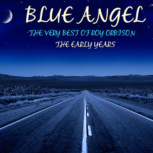 Blue Angel, The Very Best of Roy Orbison, The Early Years by Roy Orbison