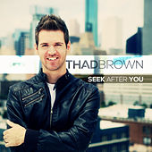 Seek After You by Thad Brown