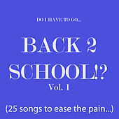 Do I Have to Go... Back 2 School!? Vol. 1 (25 songs to ease the pain) von Various Artists