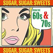 Sugar, Sugar: Sweets From The 60s & 70s by Various Artists