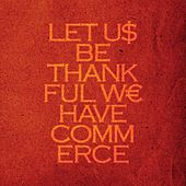 Let Us Be Thankful We Have Commerce by Talvihorros