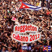 Reggaeton Cubano 2012 Vol. 1 by Various Artists