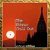 The Ethnic Chill Out, Vol. 1 (Deluxe Edition) by Various Artists
