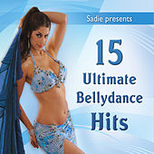 Sadie Presents: 15 Ultimate Bellydance Hits by Various Artists