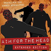 Aim for the Head (Tracks for the Zombie Apocalypse) [Extended Edition] by Various Artists