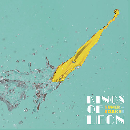 Supersoaker von Kings of Leon