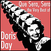 Que Sera, Sera: The Very Best of Doris Day by Various Artists