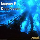 Deep Ocean - Single by Eugene K