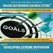 Developing Extreme Motivation: Combination of Subliminal & Learning While Sleeping Program (Positive Affirmations, Isochronic Tones & Binaural Beats) by Binaural Beat Brainwave Subliminal Systems