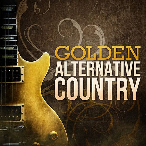 Golden Alternative Country by Various Artists