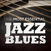 The Most Essential Jazz Blues von Various Artists