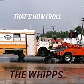 That's How I Roll by The Whipps