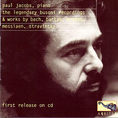 The Legendary Busoni Recordings & Works by Bach, Bartók, Brahms, Messiaen, Stravinsky by Paul Jacobs
