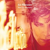 Here Be Monsters by Ed Harcourt