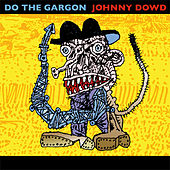 Do the Gargon by Johnny Dowd