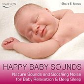 Happy Baby Sounds - Nature Sounds & Soothing Noise for Baby Relaxation & Deep Sleep by Shara El Noras