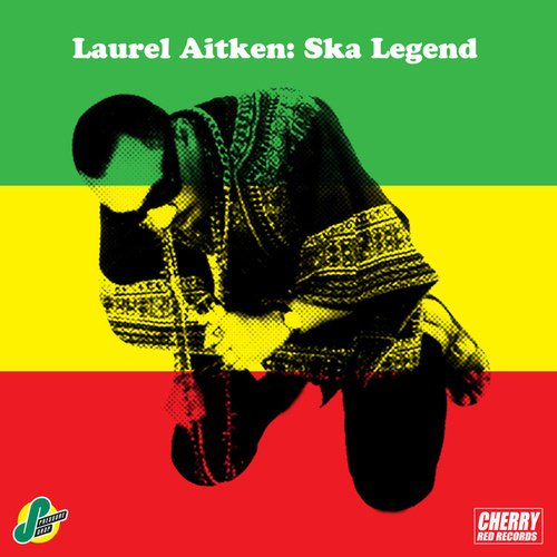 Laurel Aitken: Ska Legend by Laurel Aitken