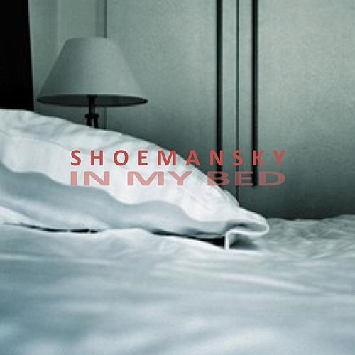 In My Bed by Shoemansky