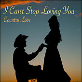I Can't Stop Loving You: Country Love by Various Artists