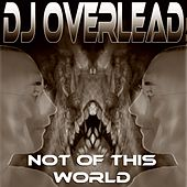 Not of This World by Dj Overlead