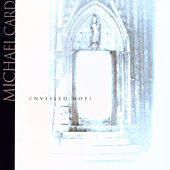 Unveiled Hope by Michael Card