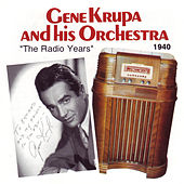The Radio Years 1940 by Gene Krupa And His Orchestra