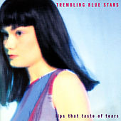 Lips That Taste Of Tears by Trembling Blue Stars